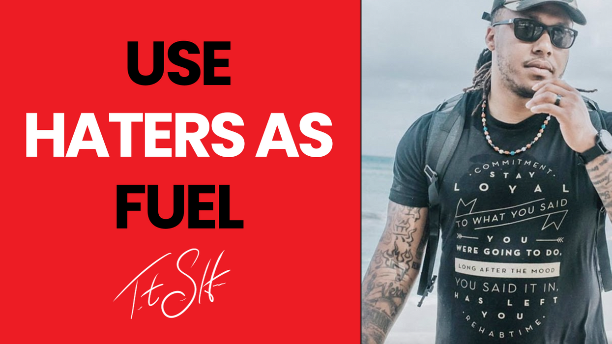 Use Haters As Fuel